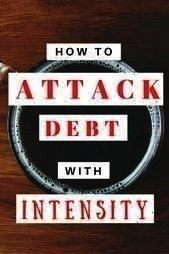 With Intensity Sick of never being in debt and never seeming  How To Attack Debt With Intensity Sick of never being in debt and never seeming  How To Attack Debt With Int...