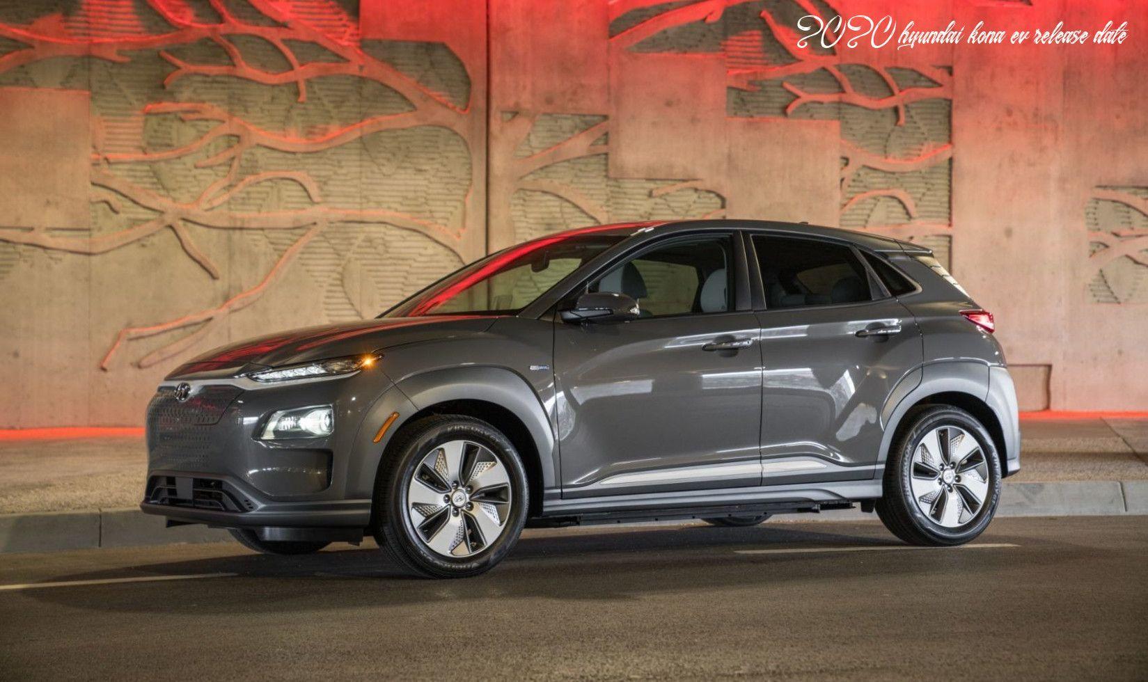 2020 Hyundai Kona Ev Release Date In 2020 Hyundai Hyundai Cars Electric Cars