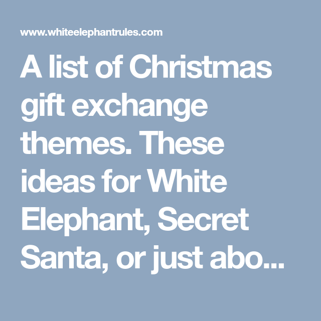 A List Of Christmas Gift Exchange Themes These Ideas For White Elephant Secret Santa Or Ju Gift Exchange Themes Christmas Gift Exchange Themes Gift Exchange