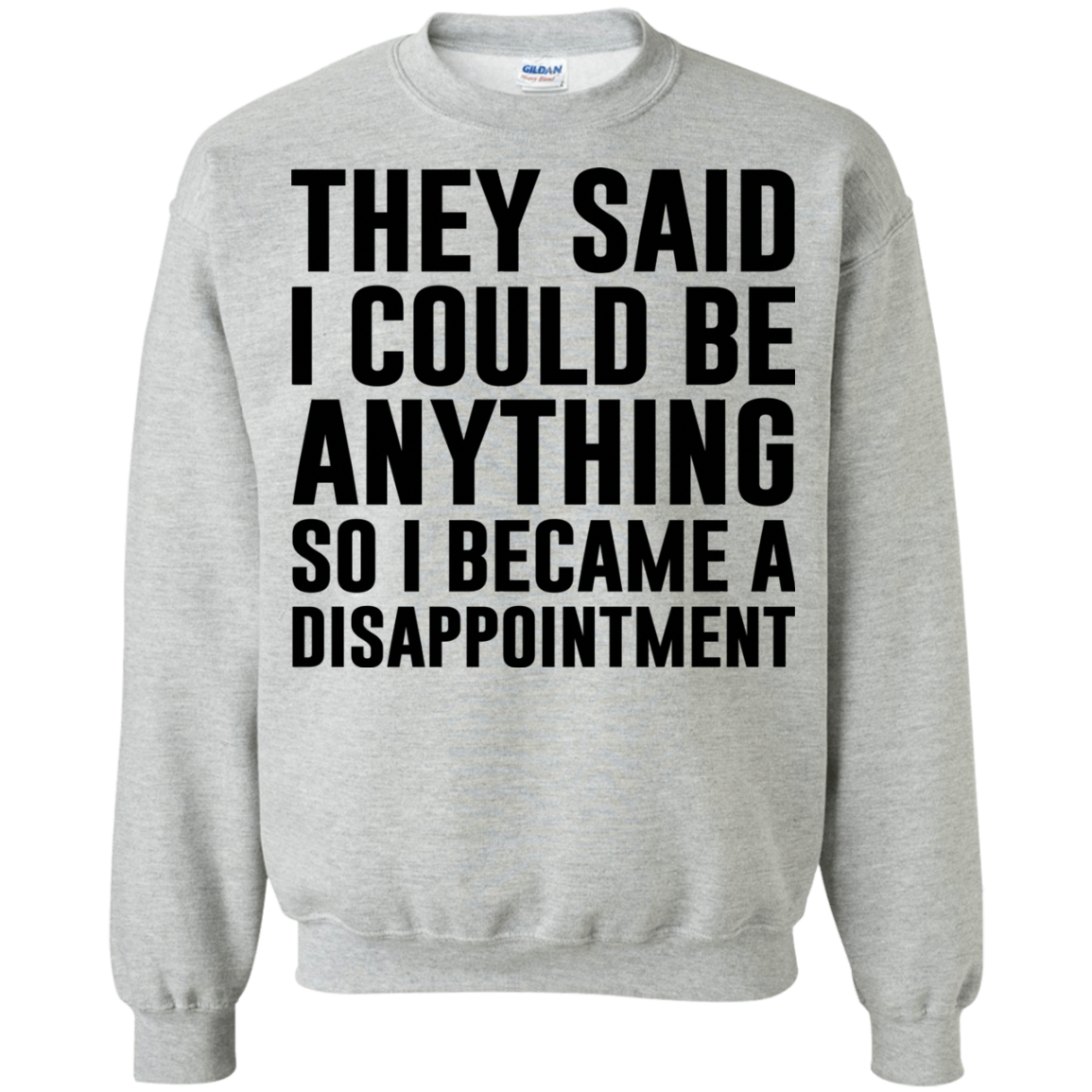 They Said I Could Be Anything So I Became A Disappointment T Shirts Hoodies Sweatshirts Available Fu Funny Outfits Funny Shirts T Shirts With Sayings [ 1155 x 1155 Pixel ]