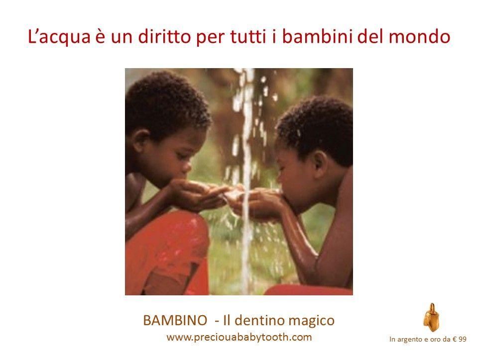 L'acqua è un diritto per tutti i bambini del mondo - BAMBINO - Il dentino magico www.preciousbabytooth.com #Acqua #Diritti #Bambini