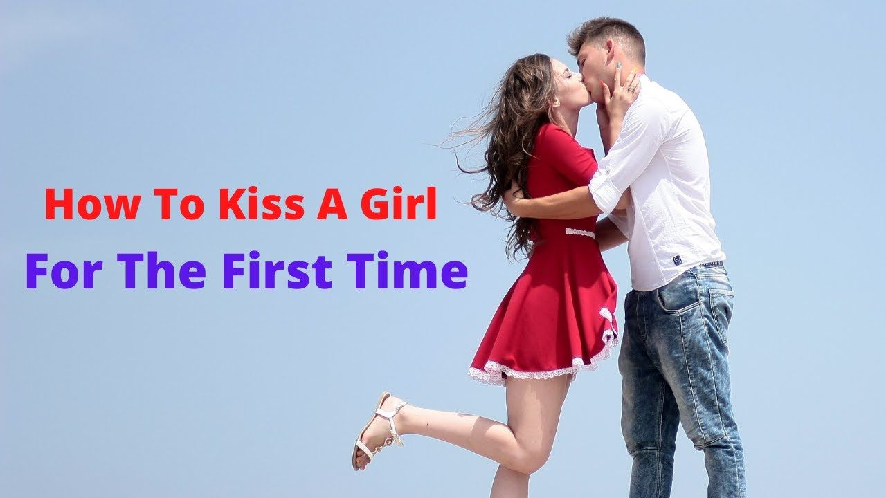 How To Kiss A Girl For The First Time in 2020   Dating tips for men, The one, First time
