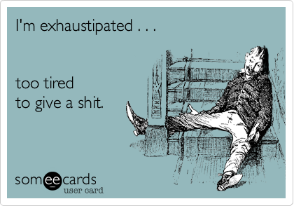 Oh My Freaking Stars!: Exhaustipated