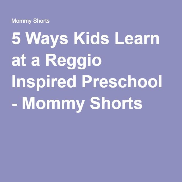 5 Ways Kids Learn at a Reggio Inspired Preschool - Mommy Shorts
