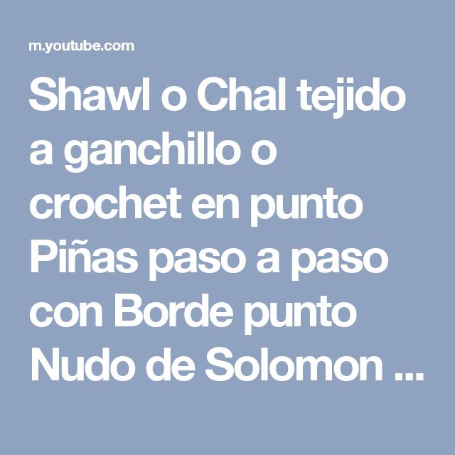 Shawl o Chal tejido a ganchillo o crochet en punto Piñas paso a paso con Borde punto Nudo de Solomon - YouTube