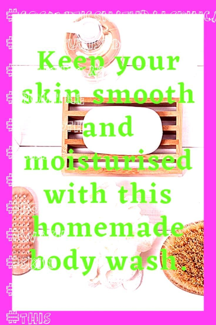 your skin smooth and moisturised with this homemade body wash  Skin care routine Keep your skin smooth and moisturised with this homemade body wash  Skin care routine Kee...