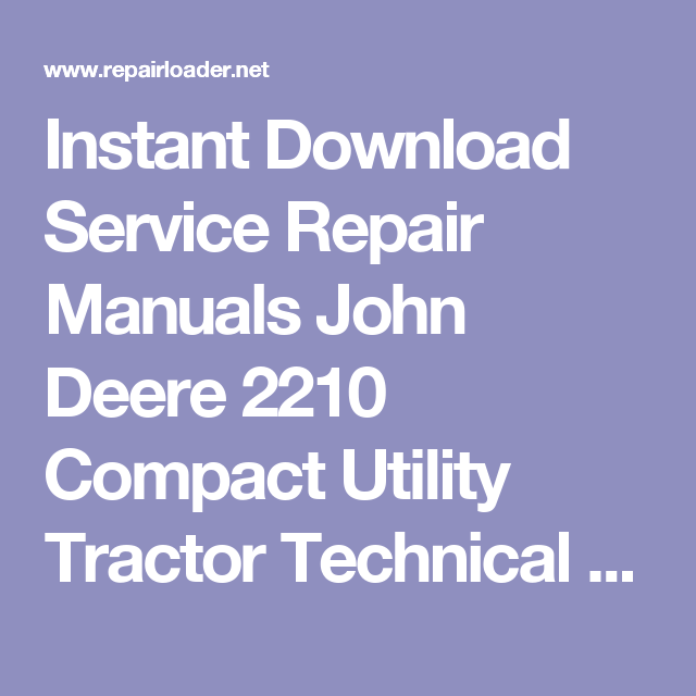 instant download service repair manuals john deere 2210 compact utility  tractor technical manual