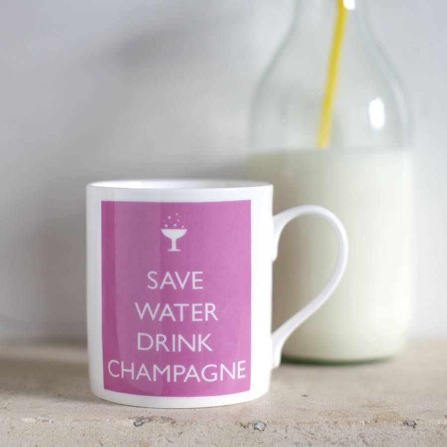 Save Water, Drink Champagne.