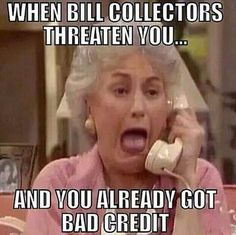 Image Result For Funny Bill Collectors Laugher Is The Best
