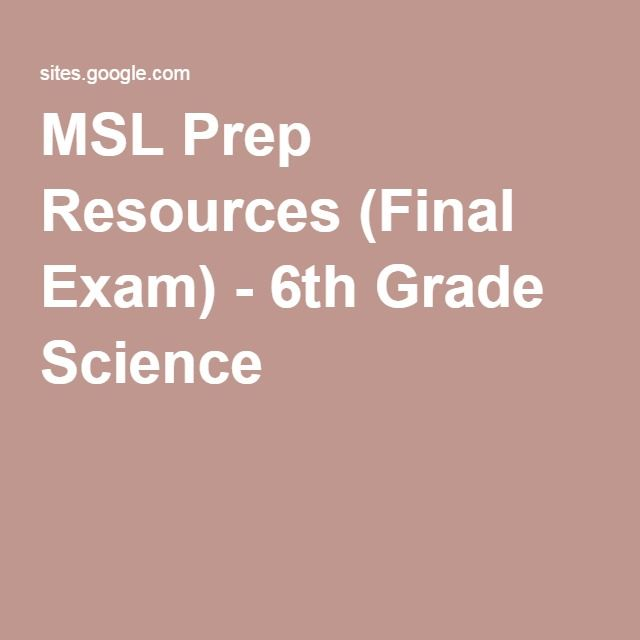 MSL Prep Resources (Final Exam) - 6th Grade Science