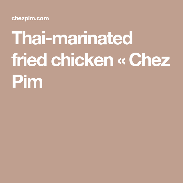 Thai-marinated fried chicken « Chez Pim
