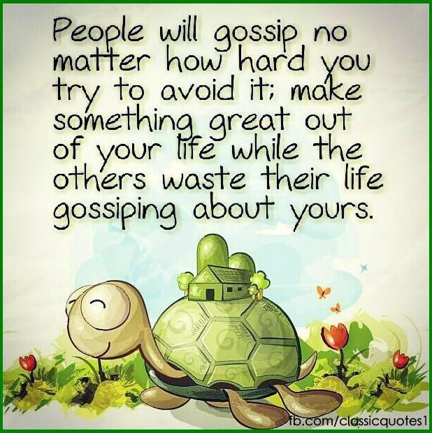 People Will Gossip No Matter How Hard You Try To Avoid It Make Something Great Out Of Your Life While Others Gossip Quotes Classic Quotes Quotes About Rumors