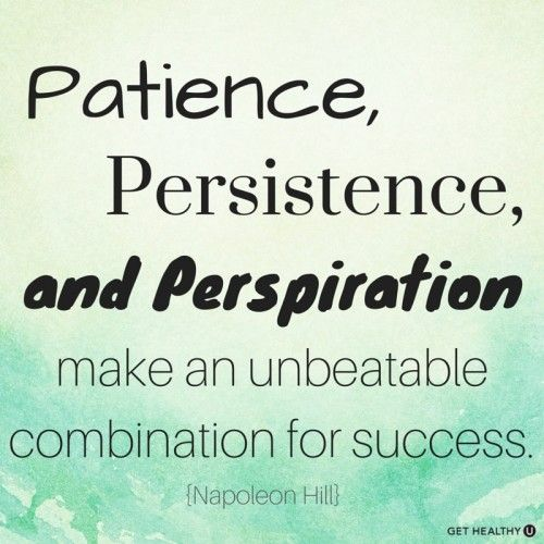 Patience, Persistence, And Perspiration Make An Unbeatable Combination For  Success  Napolean Hill
