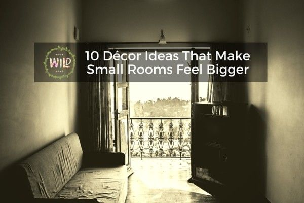 10 Décor Ideas That Make Small Rooms Feel Bigger