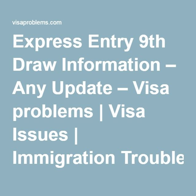 Express Entry 9th Draw Information – Any Update – Visa problems | Visa Issues | Immigration Troubles