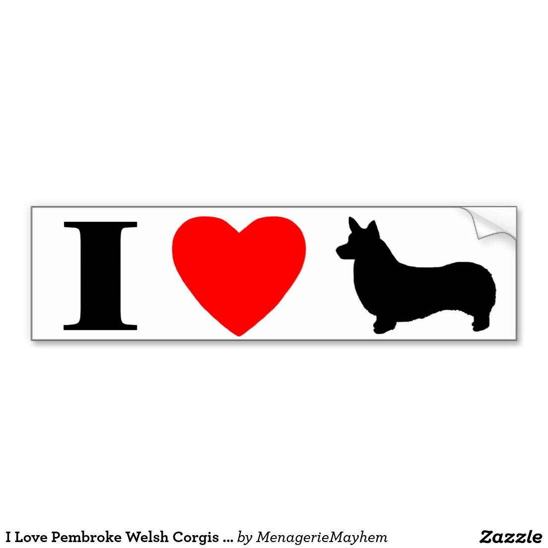 I Love Pembroke Welsh Corgis Bumper Sticker Zazzle Com Corgi Pembroke Welsh Pembroke [ 1104 x 1104 Pixel ]