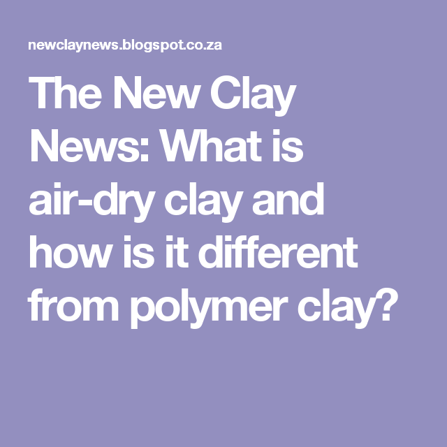 The New Clay News What Is Air Dry And How It Diffe From Polymer
