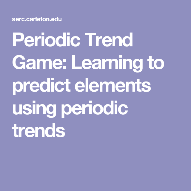 this activity teaches students about the periodic table and how element properties can be predicted through periodic trends - Periodic Table Activity Trends