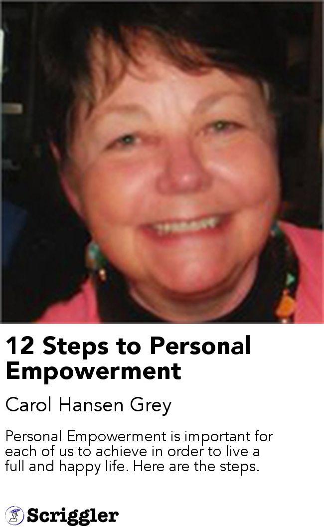 12 Steps to Personal Empowerment by Carol Hansen Grey https://scriggler.com/detailPost/story/32208
