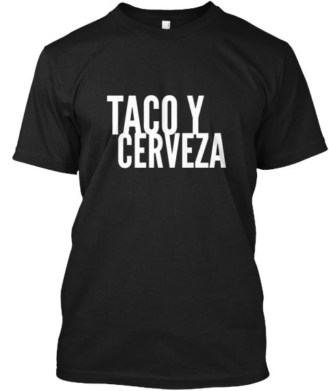 Taco Y Cerveza Drinking And Foodie Lover Black T-Shirt Front