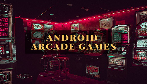 7 Most Popular Android Arcade Games in Years