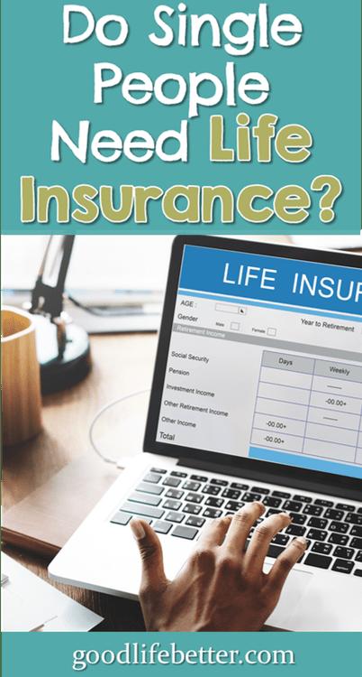 Do Single People Need Life Insurance It Depends Life Insurance