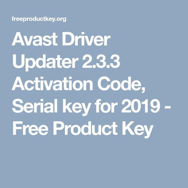 Avast Driver Updater 2 3 3 Activation Code, Serial key for