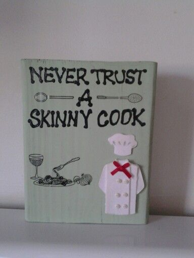 Never trust a skinny cook!