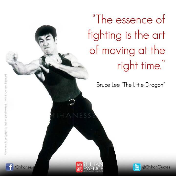 The Essence Of Fighting Is The Art Of Moving At The Right Time Bruce Lee Martial Arts Quotes Bruce Lee Martial Arts