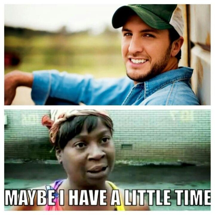 Aint Nobody Got Time For That Well Maybe I Have A Little Time