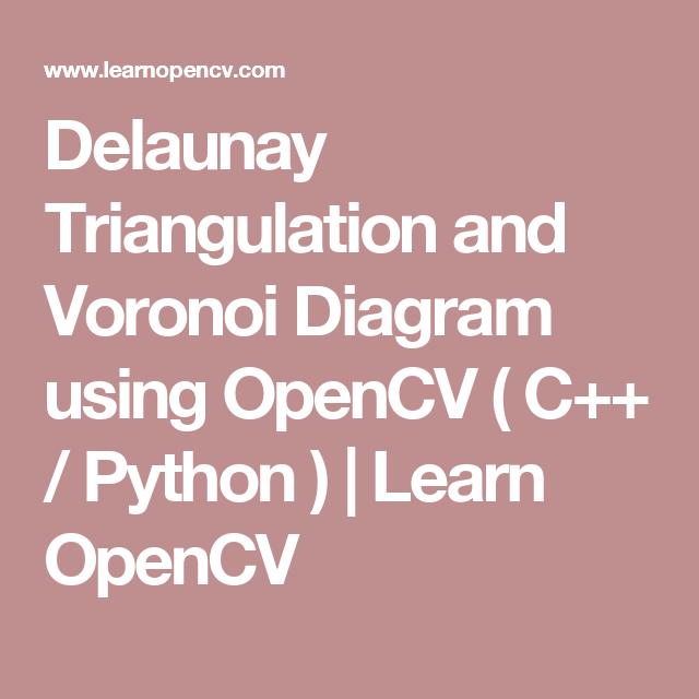 Delaunay Triangulation And Voronoi Diagram Using Opencv C