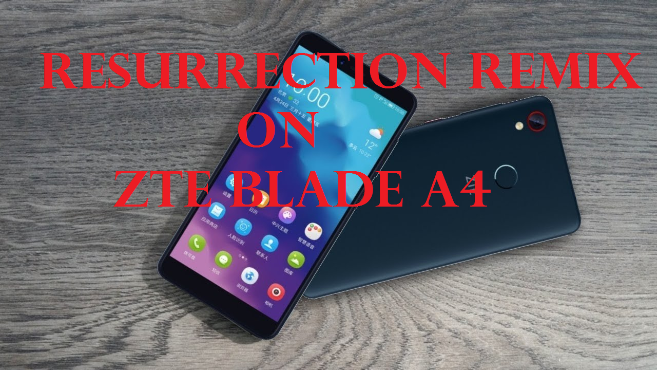 Guide To Install Resurrection Remix On ZTE Blade A4 [Android 9 0 Pie