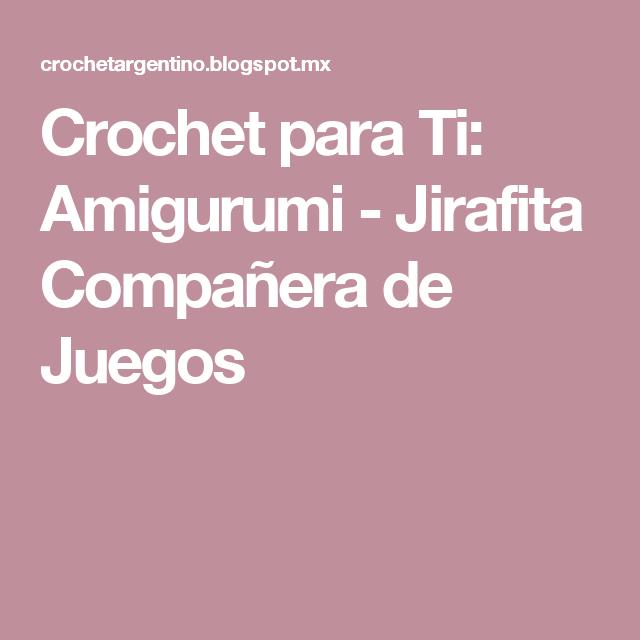 Crochet para Ti: Amigurumi - Jirafita Compañera de Juegos | Crochet ...