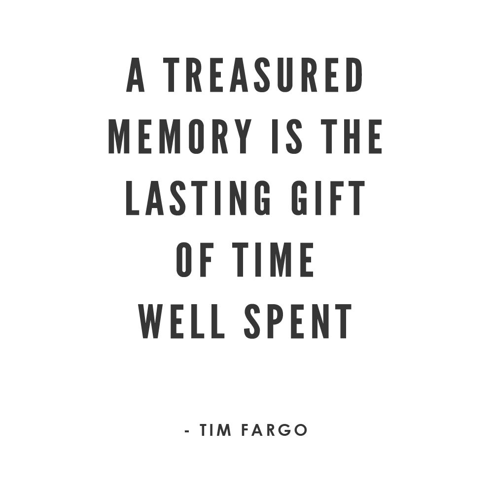 A Treasured Memory Is The Lasting Gift Of Time Well Spent
