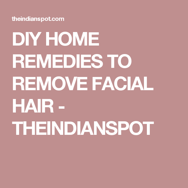 DIY HOME REMEDIES TO REMOVE FACIAL HAIR - THEINDIANSPOT