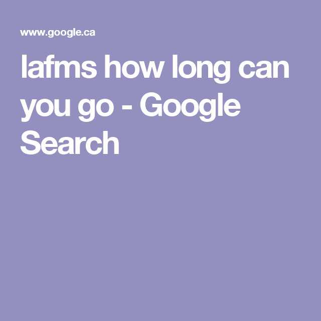 lafms how long can you go - Google Search