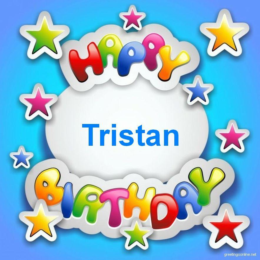 Happy Birthday Tristan Cumpleanos Con Nombre Saludos De Feliz