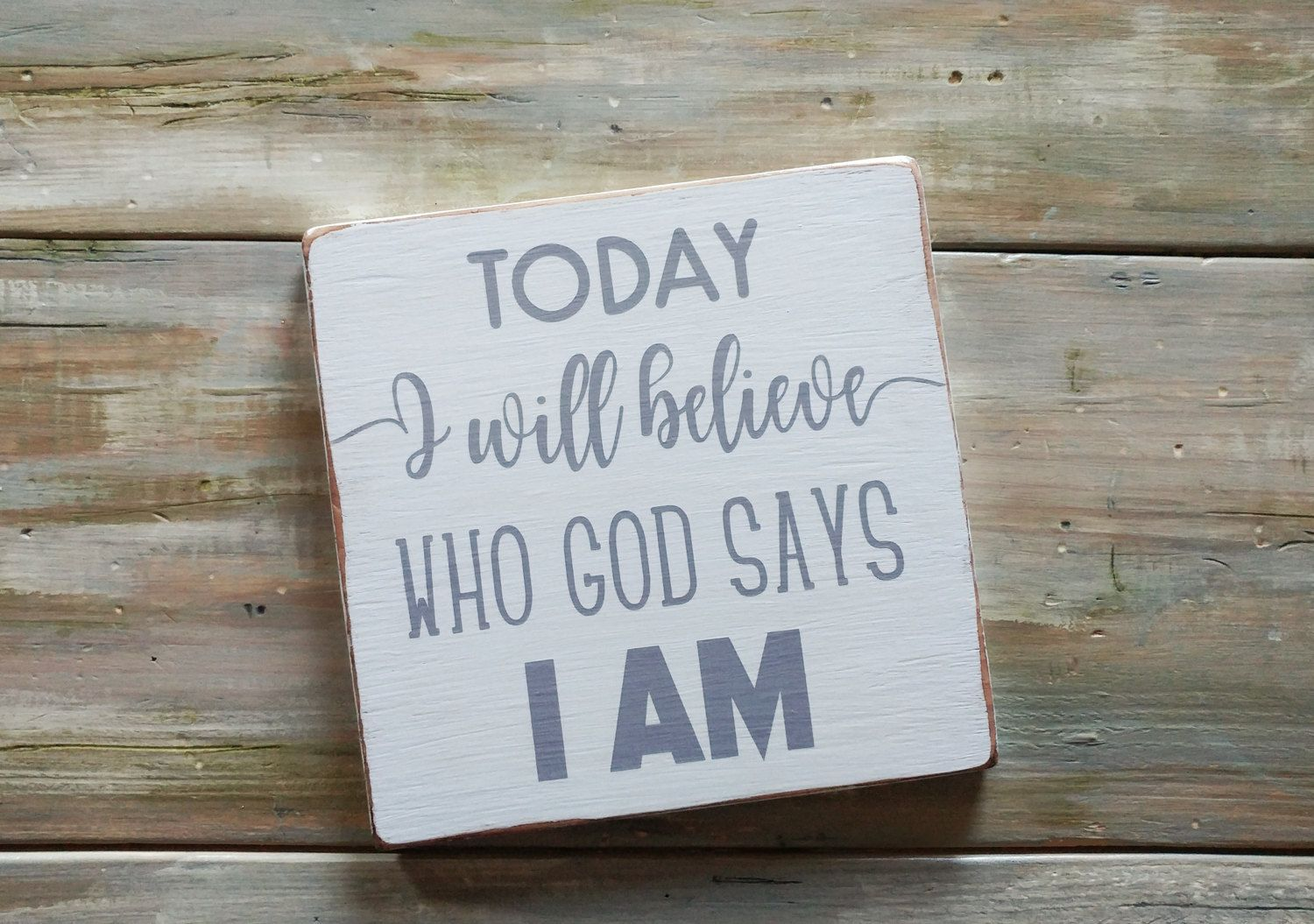 Believe Signs Decor Today I Will Believe Who God Says I Am Rustic Wooden Signs Rustic