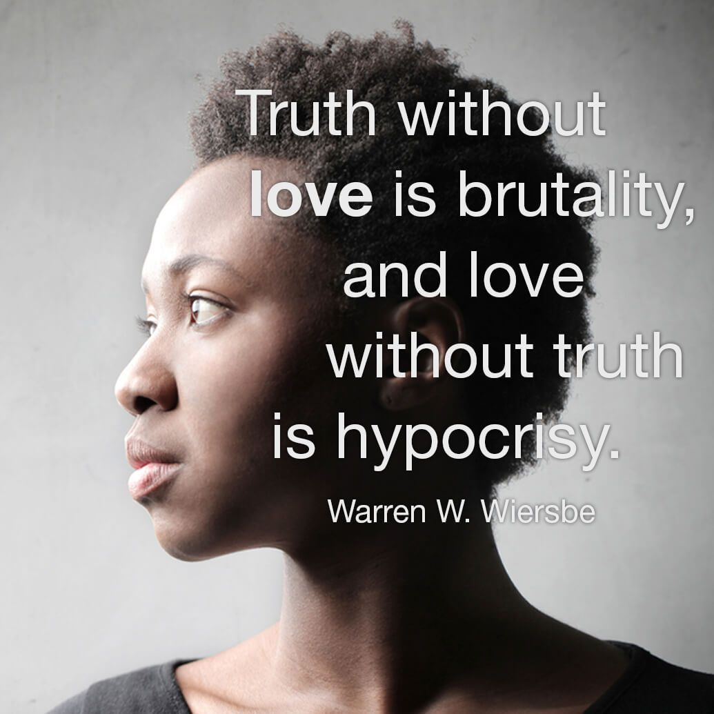 Image result for Truth without love is brutality, and love without truth is hypocrisy