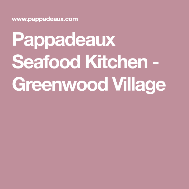 Pappadeaux Seafood Kitchen Greenwood Village Restaurants I Want
