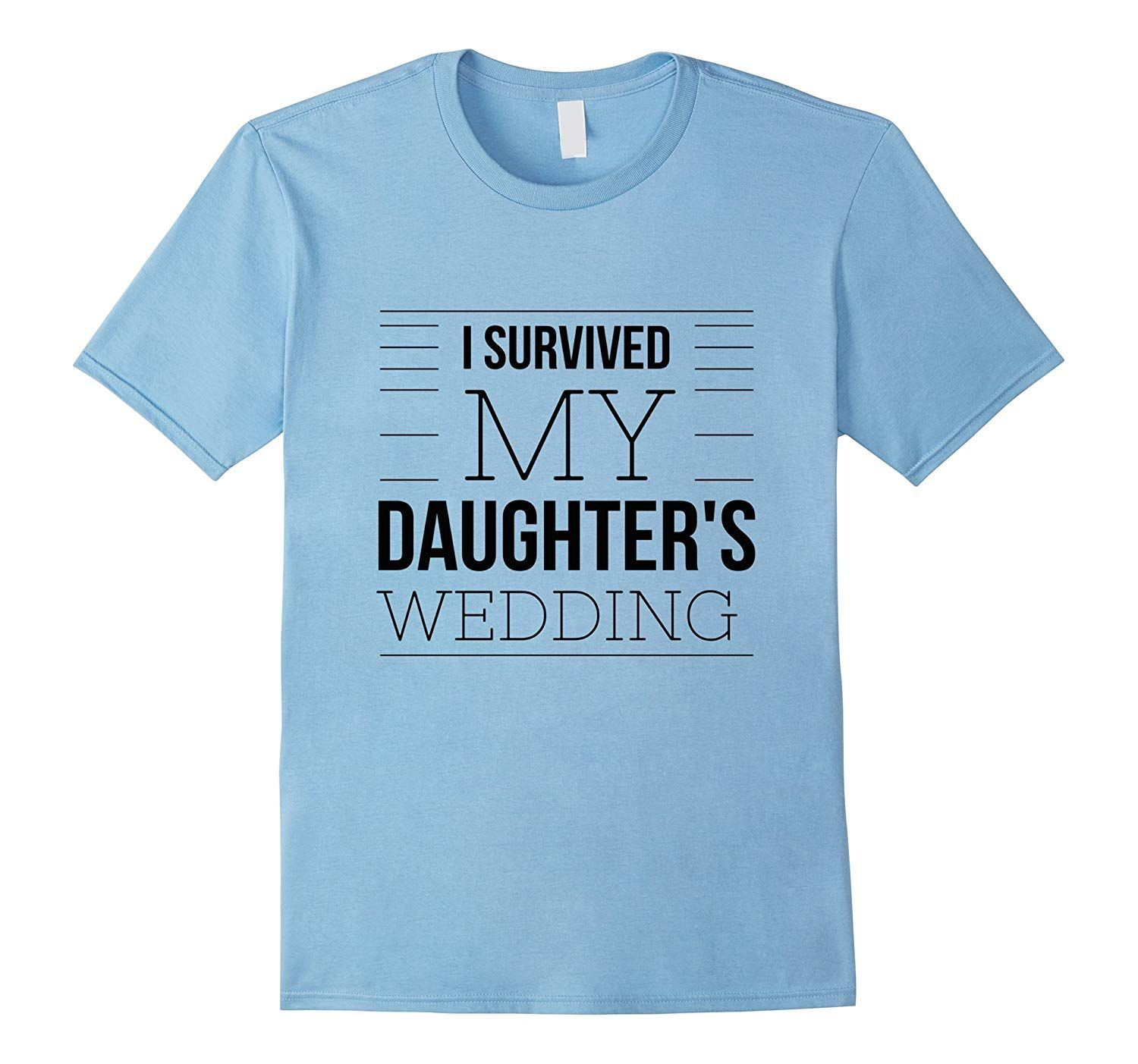 I Survived My Daughters Wedding Funny Parents Gift T-Shirt