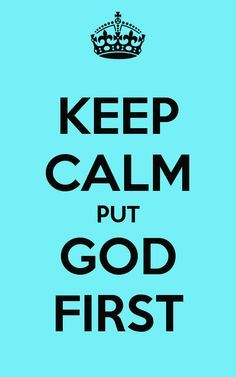 Pin By Rose On Keep Calm Quotes God First Keep Calm Keep Calm Quotes