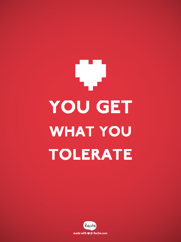 You Get What You Tolerate Quote From Recitecom Recite Quote