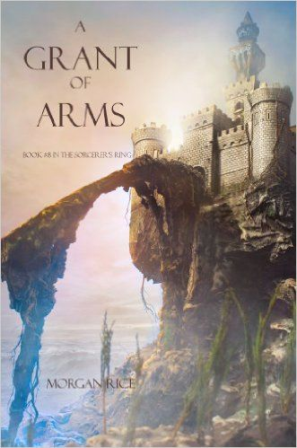 Amazon.com: A Grant of Arms (Book #8 in the Sorcerer's Ring) eBook: Morgan Rice: Kindle Store
