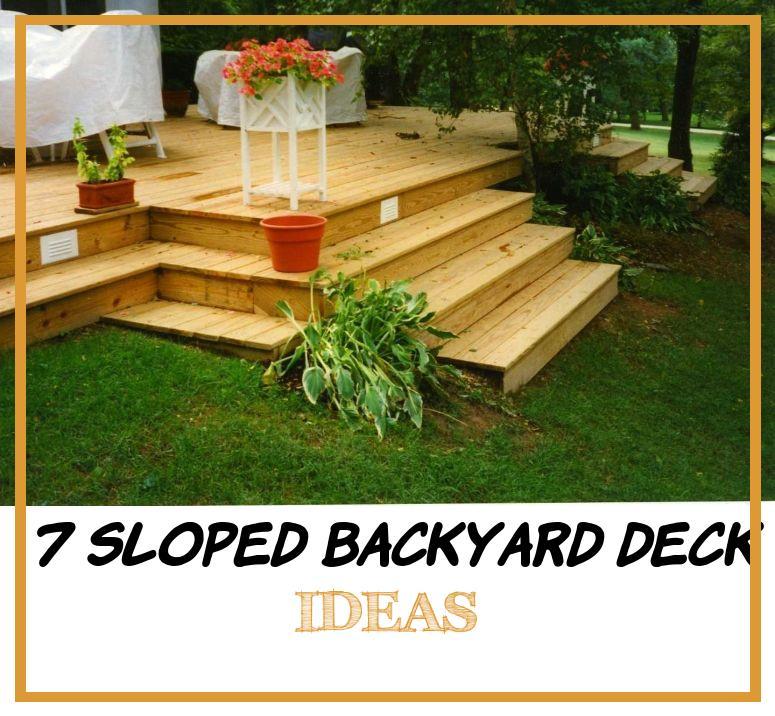 7 Sloped Backyard Deck Ideas Balloondir In 2020 Sloped Backyard Decks Backyard Backyard