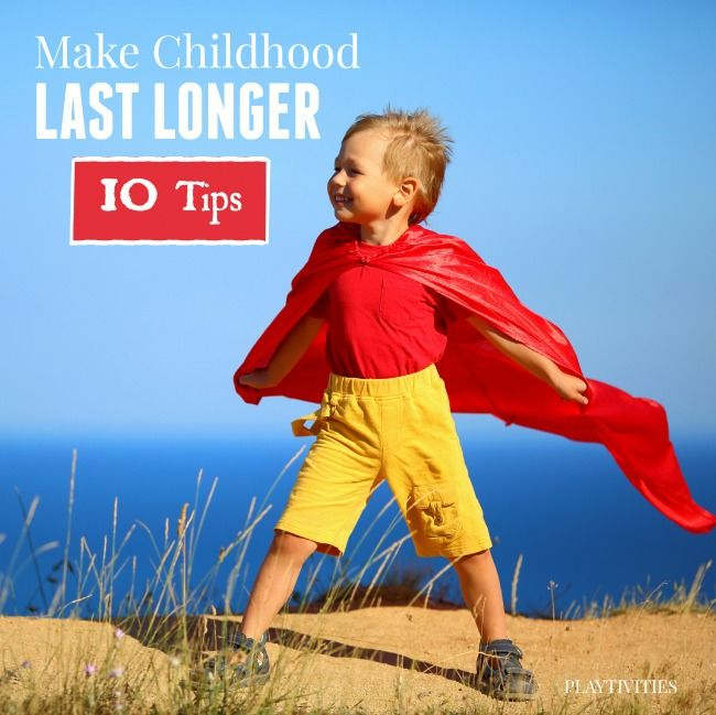 10 Tips on how to make Childhood last longer for a parent.