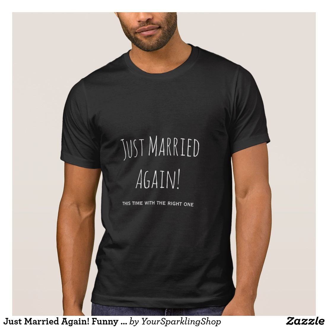 Just Married Again Funny Second Marriage Quote T Shirt Zazzle Com Rock T Shirts Shirts T Shirt