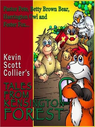 Tales from Kensington Forest by Kevin Collier.  Faith based tales that are fun to read.