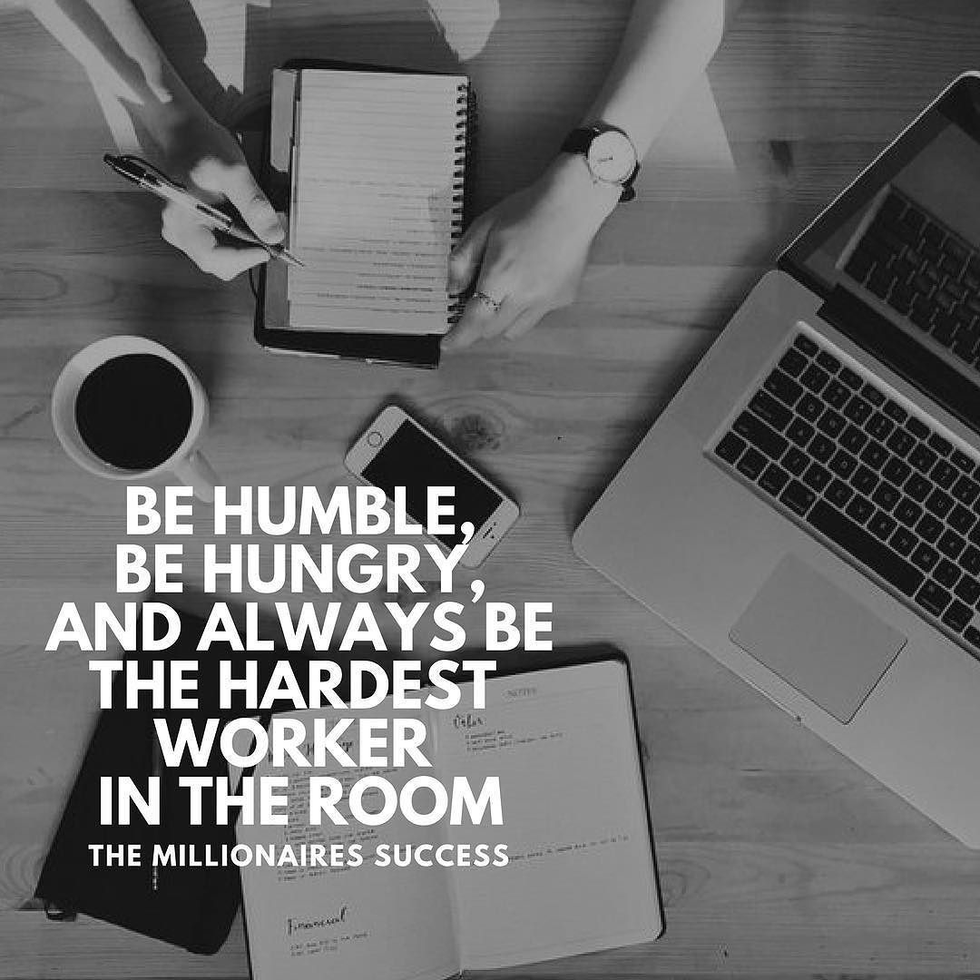 Always Be The Hardest Worker In The Room Themillionairessuccess