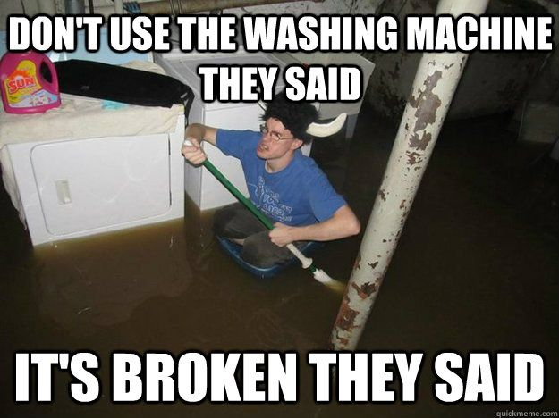 Don T Wait Until Your House Turns Into A Swimming Pool We Can Fix Your Washer Give Us A Call At 954 228 1127 Plumbing Humor Viking Meme Real Estate Memes